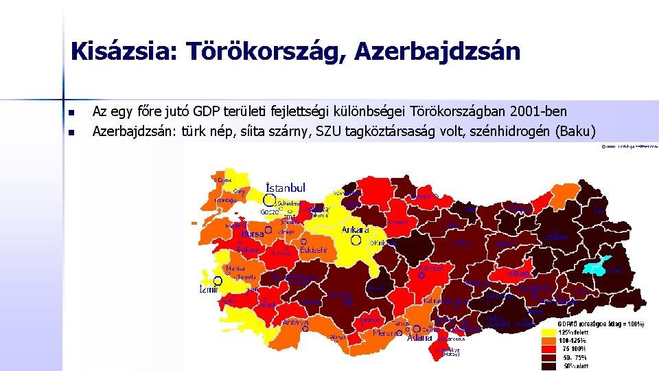 Kisázsia: Törökország, Azerbajdzsán n n Az egy főre jutó GDP területi fejlettségi különbségei Törökországban