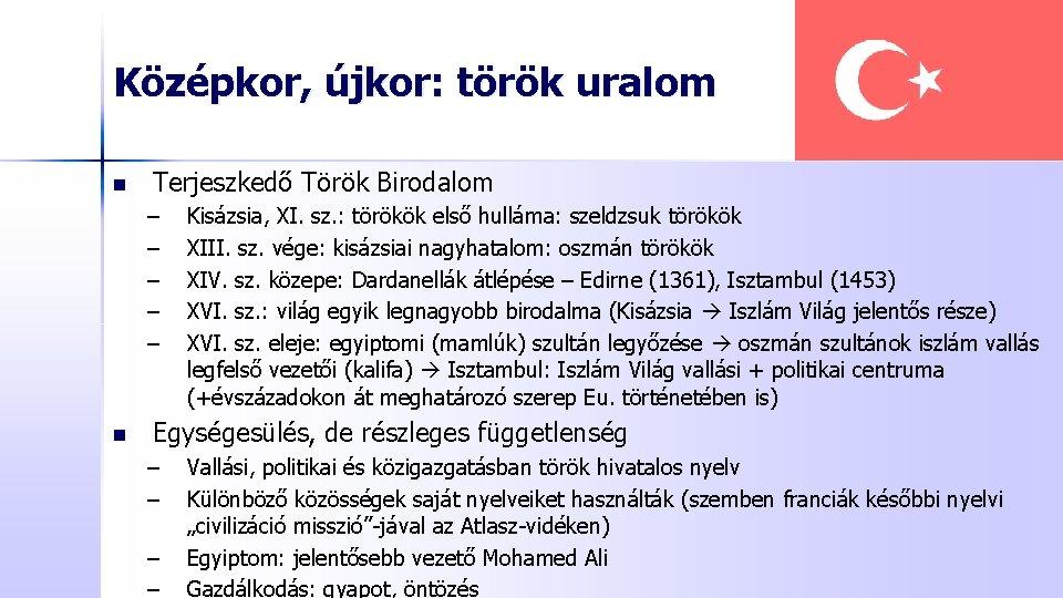 Középkor, újkor: török uralom n Terjeszkedő Török Birodalom – – – n Kisázsia, XI.