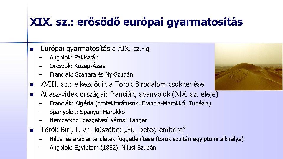 XIX. sz. : erősödő európai gyarmatosítás n Európai gyarmatosítás a XIX. sz. -ig –
