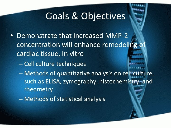 Goals & Objectives • Demonstrate that increased MMP-2 concentration will enhance remodeling of cardiac