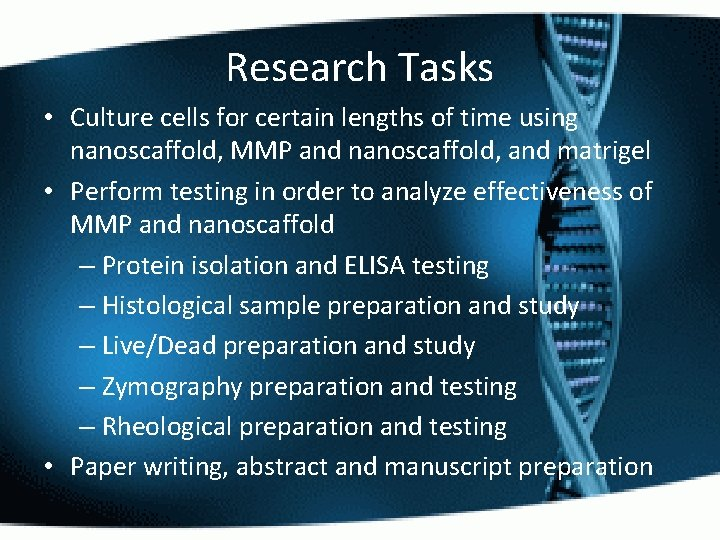 Research Tasks • Culture cells for certain lengths of time using nanoscaffold, MMP and