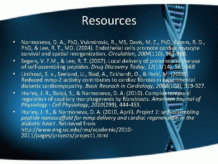 Resources • Narmoneva, D. A. , Ph. D, Vukmirovic, R. , MS, Davis, M.