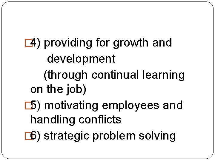� 4) providing for growth and development (through continual learning on the job) �