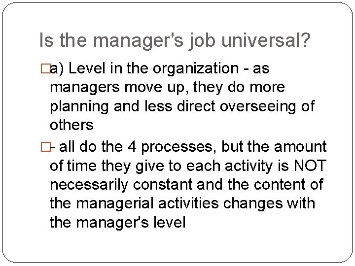 Is the manager's job universal? �a) Level in the organization - as managers move
