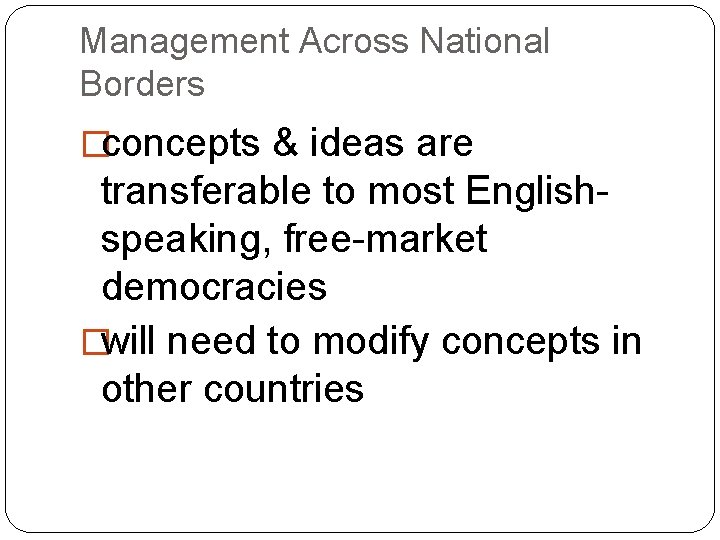Management Across National Borders �concepts & ideas are transferable to most Englishspeaking, free-market democracies