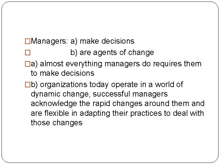 �Managers: a) make decisions b) are agents of change �a) almost everything managers do