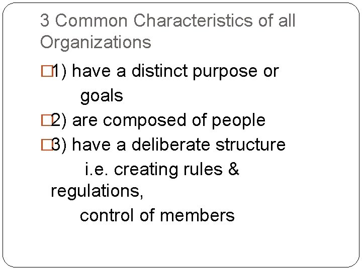 3 Common Characteristics of all Organizations � 1) have a distinct purpose or goals