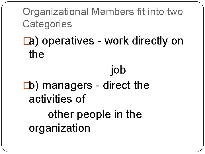 Organizational Members fit into two Categories �a) operatives - work directly on the job