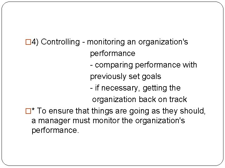 � 4) Controlling - monitoring an organization's performance - comparing performance with previously set