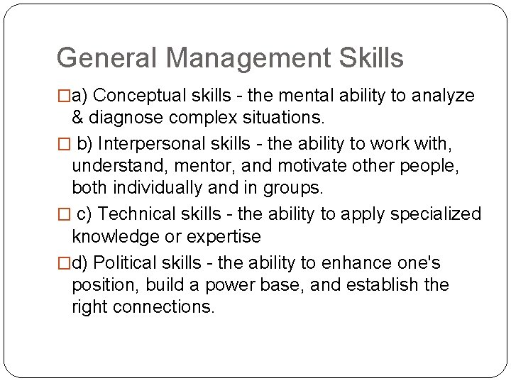 General Management Skills �a) Conceptual skills - the mental ability to analyze & diagnose