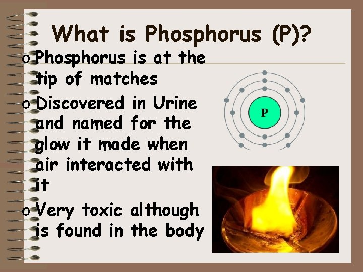 What is Phosphorus (P)? o Phosphorus is at the tip of matches o Discovered