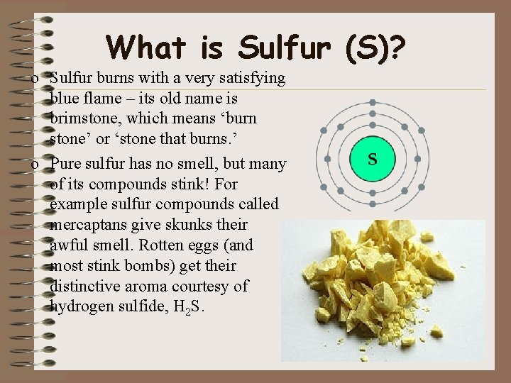 What is Sulfur (S)? o Sulfur burns with a very satisfying blue flame –