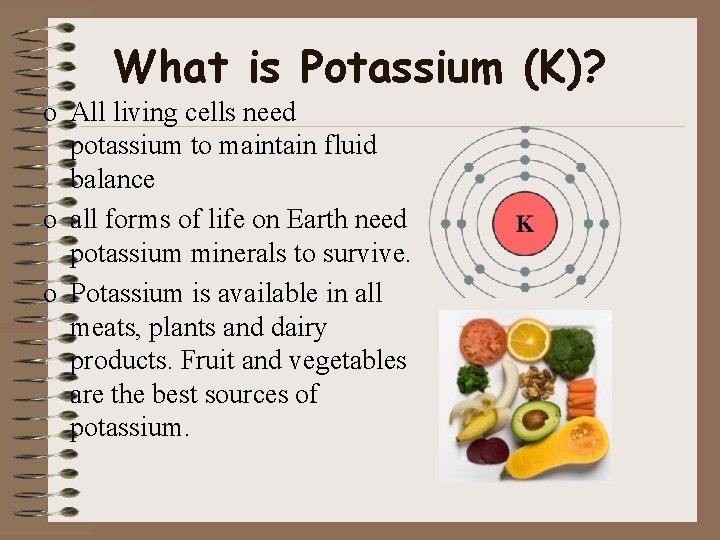 What is Potassium (K)? o All living cells need potassium to maintain fluid balance