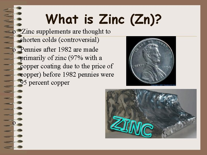What is Zinc (Zn)? o. Zinc supplements are thought to shorten colds (controversial) o