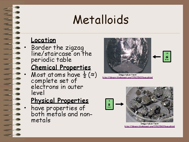 Metalloids Location • Border the zigzag line/staircase on the periodic table Chemical Properties •
