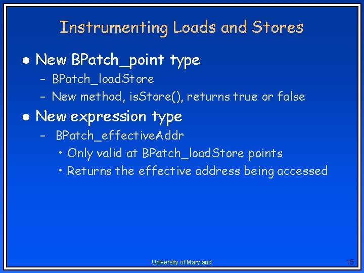 Instrumenting Loads and Stores l New BPatch_point type – BPatch_load. Store – New method,