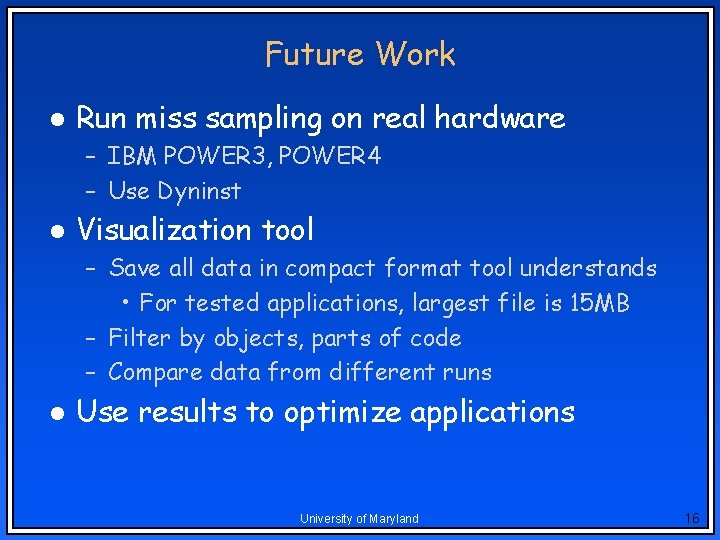 Future Work l Run miss sampling on real hardware – IBM POWER 3, POWER