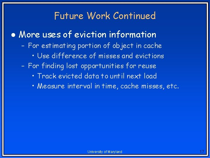 Future Work Continued l More uses of eviction information – For estimating portion of