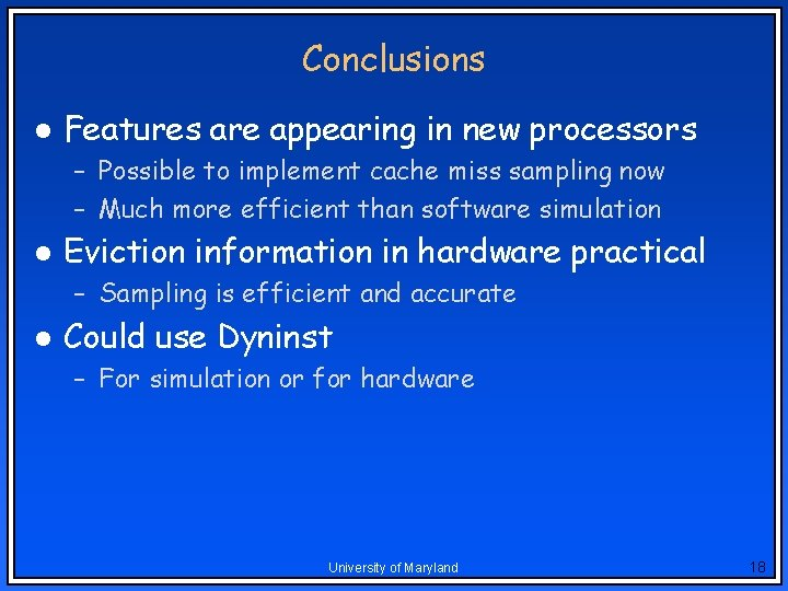 Conclusions l Features are appearing in new processors – Possible to implement cache miss