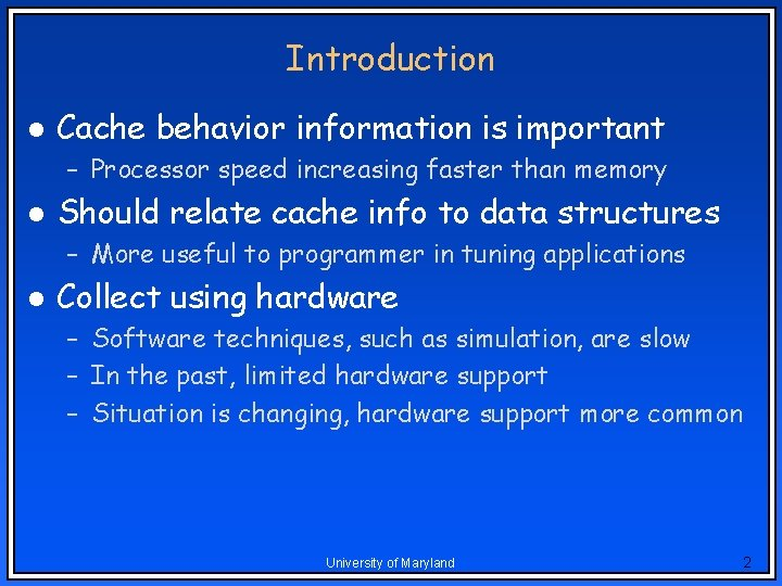Introduction l Cache behavior information is important – Processor speed increasing faster than memory