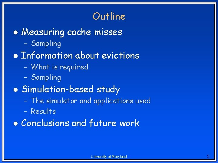 Outline l Measuring cache misses – Sampling l Information about evictions – What is