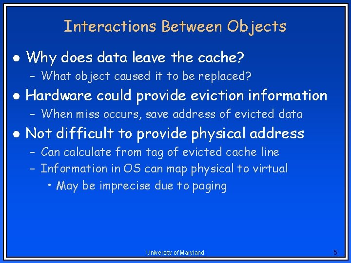 Interactions Between Objects l Why does data leave the cache? – What object caused