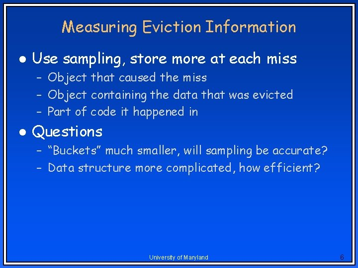 Measuring Eviction Information l Use sampling, store more at each miss – Object that