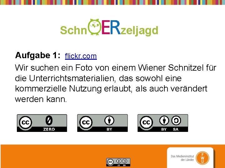Schn zeljagd Aufgabe 1: flickr. com Wir suchen ein Foto von einem Wiener Schnitzel