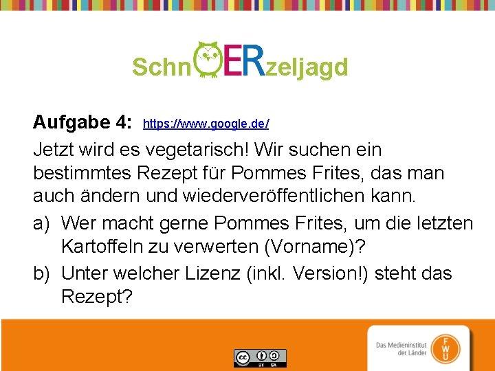 Schn zeljagd Aufgabe 4: https: //www. google. de/ Jetzt wird es vegetarisch! Wir suchen