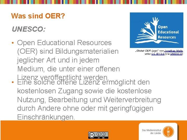 Was sind OER? UNESCO: • Open Educational Resources (OER) sind Bildungsmaterialien jeglicher Art und