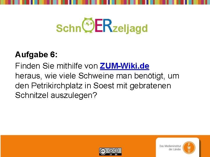 Schn zeljagd Aufgabe 6: Finden Sie mithilfe von ZUM-Wiki. de heraus, wie viele Schweine