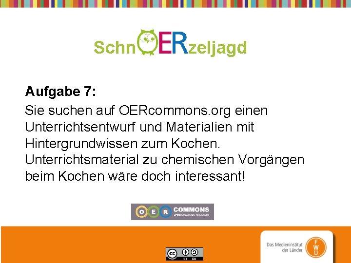 Schn zeljagd Aufgabe 7: Sie suchen auf OERcommons. org einen Unterrichtsentwurf und Materialien mit