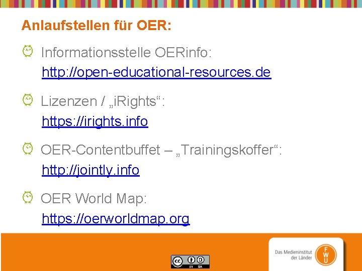 """Anlaufstellen für OER: Informationsstelle OERinfo: http: //open-educational-resources. de Lizenzen / """"i. Rights"""": https: //irights."""