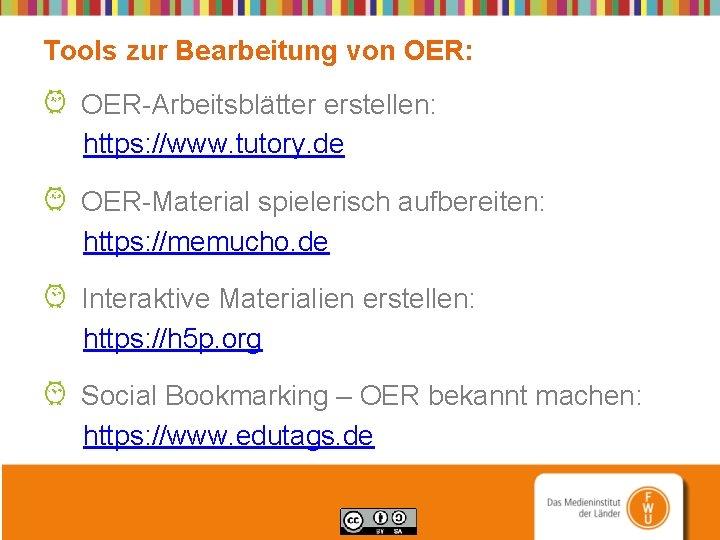 Tools zur Bearbeitung von OER: OER-Arbeitsblätter erstellen: https: //www. tutory. de OER-Material spielerisch aufbereiten: