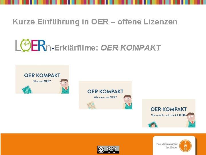 Kurze Einführung in OER – offene Lizenzen -Erklärfilme: OER KOMPAKT