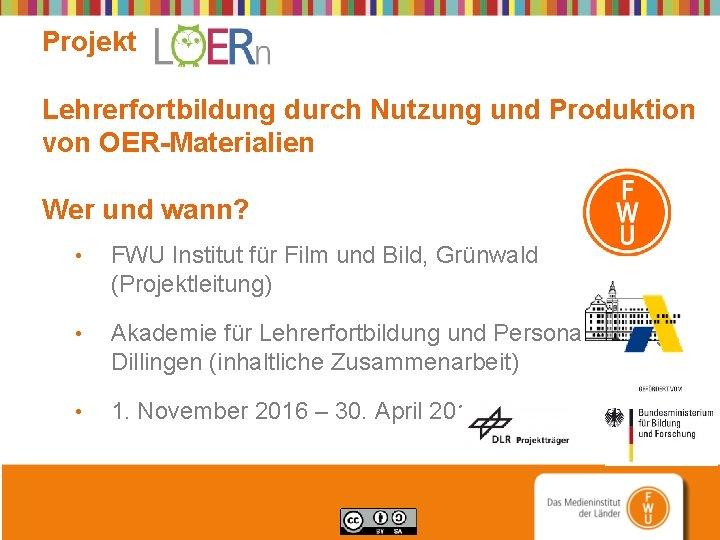 Projekt Lehrerfortbildung durch Nutzung und Produktion von OER-Materialien Wer und wann? • FWU Institut