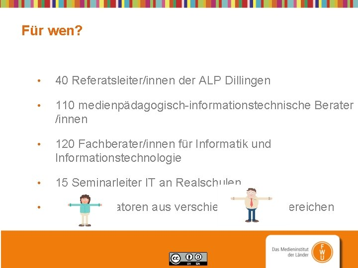Für wen? • 40 Referatsleiter/innen der ALP Dillingen • 110 medienpädagogisch-informationstechnische Berater /innen •
