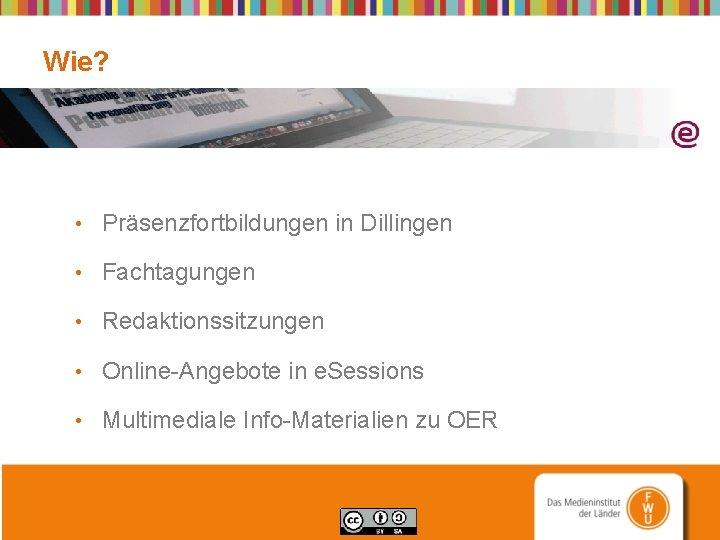 Wie? • Präsenzfortbildungen in Dillingen • Fachtagungen • Redaktionssitzungen • Online-Angebote in e. Sessions