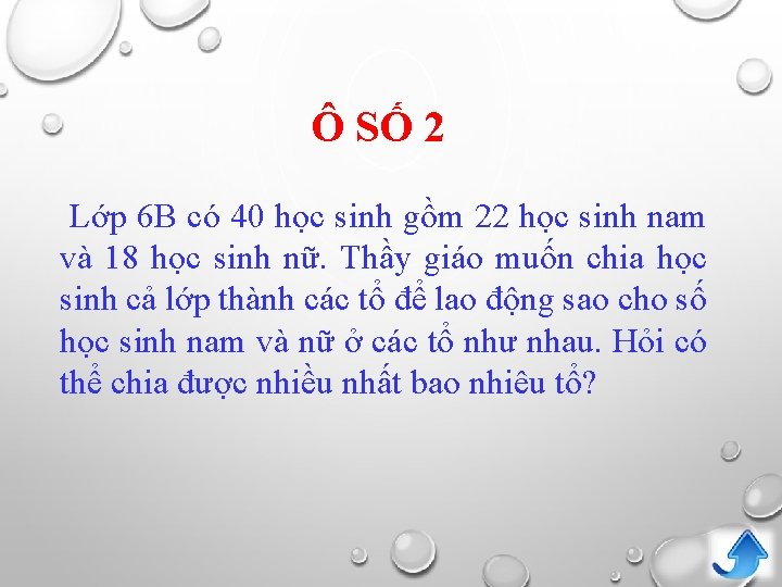 Ô SỐ 2 Lớp 6 B có 40 học sinh gồm 22 học sinh