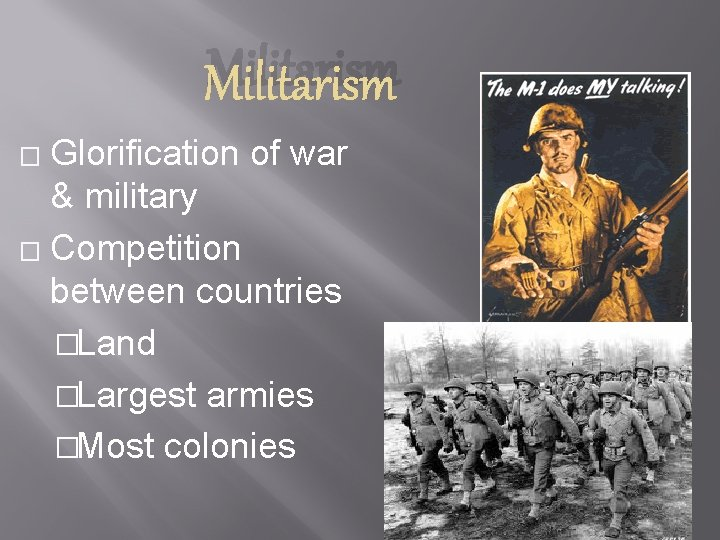 Militarism Glorification of war & military � Competition between countries �Land �Largest armies �Most