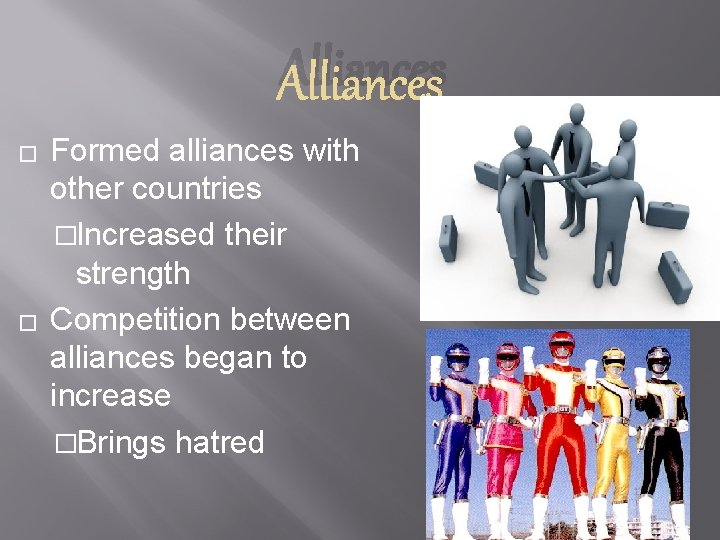 Alliances � � Formed alliances with other countries �Increased their strength Competition between alliances