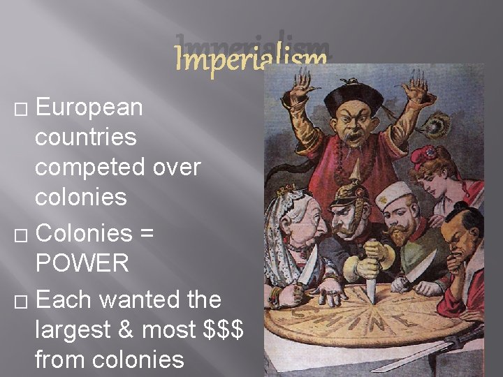 Imperialism European countries competed over colonies � Colonies = POWER � Each wanted the