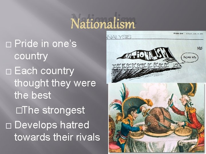 Nationalism Pride in one's country � Each country thought they were the best �The
