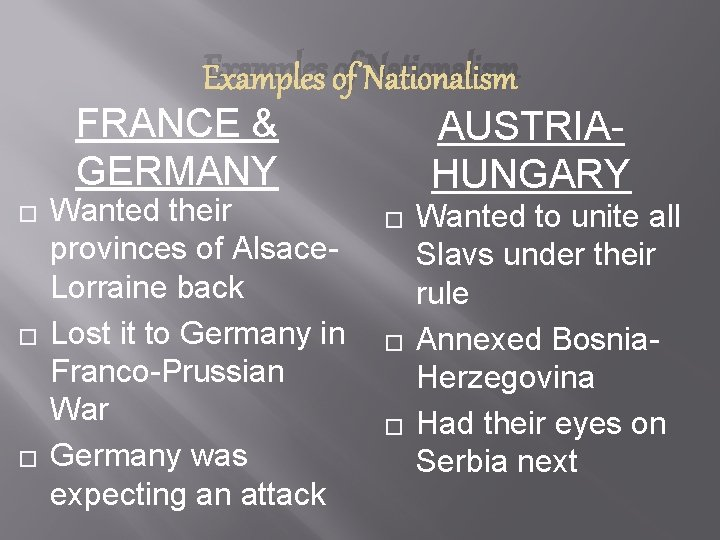 Examples of Nationalism FRANCE & AUSTRIAGERMANY HUNGARY � � � Wanted their provinces of