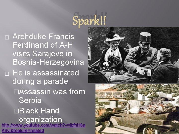 Spark!! � � Archduke Francis Ferdinand of A-H visits Sarajevo in Bosnia-Herzegovina He is