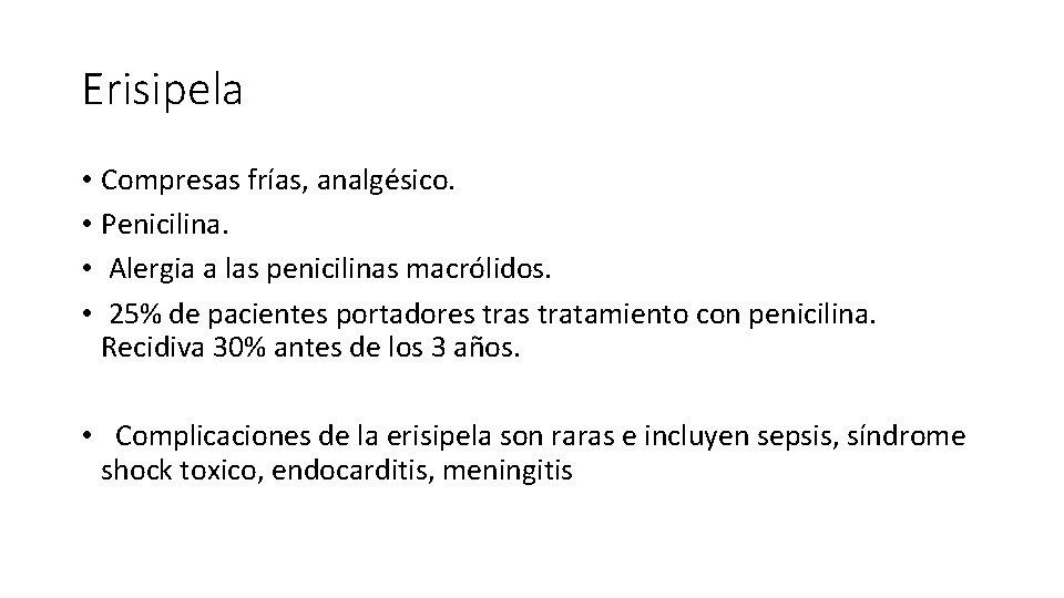 Erisipela • Compresas frías, analgésico. • Penicilina. • Alergia a las penicilinas macrólidos. •