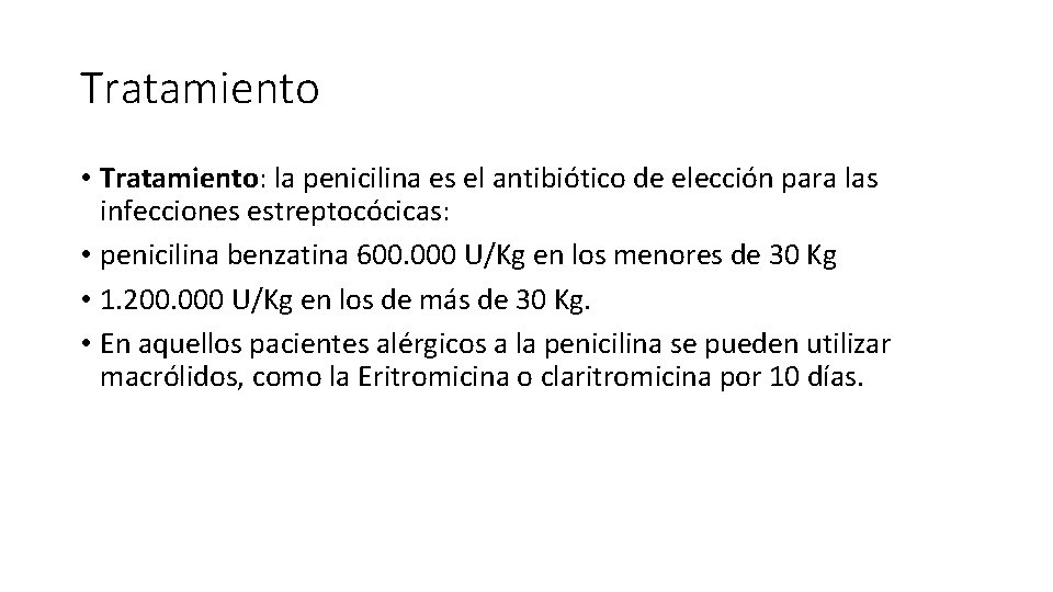 Tratamiento • Tratamiento: la penicilina es el antibiótico de elección para las infecciones estreptocócicas: