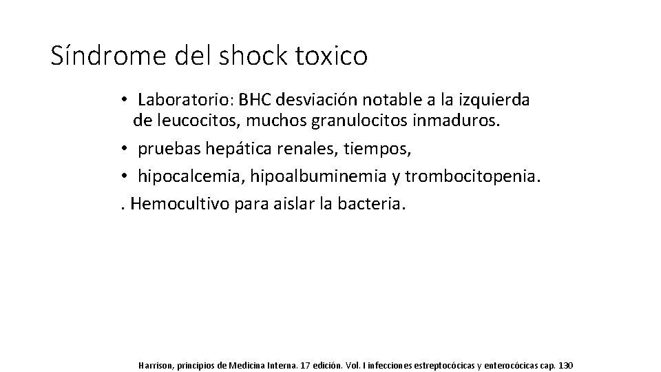 Síndrome del shock toxico • Laboratorio: BHC desviación notable a la izquierda de leucocitos,