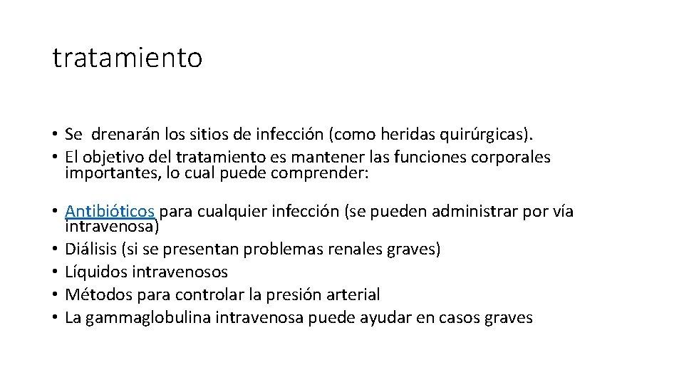 tratamiento • Se drenarán los sitios de infección (como heridas quirúrgicas). • El objetivo