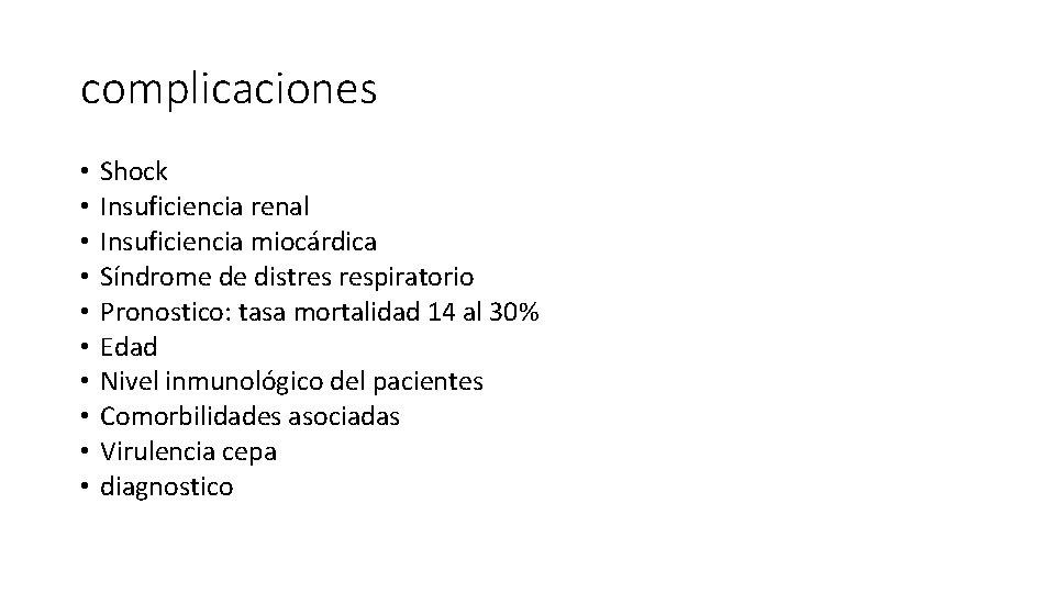 complicaciones • • • Shock Insuficiencia renal Insuficiencia miocárdica Síndrome de distres respiratorio Pronostico: